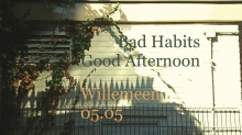 Bad Habits // Good Afternoon