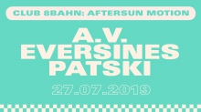 Club 8Bahn Aftersun Motion w/ A.V. Eversines & Patski