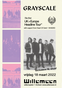 Greyscale (USA) + Heart Of Gold (UK) + SHADED (UK)  *Exclusieve NL show*