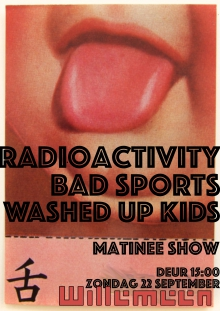 Radioactivity (US) + Bad Sports (US) + Washed Up Kids